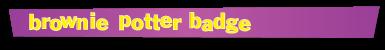 banner-sm-brownie-potter-badge